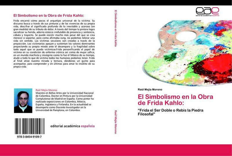 """El Simbolismo En La Obra De Frida Kahlo """"Frida El Ser Doble O Rebis La Piedra Filosofal"""": Raúl Mejía Moreno"""